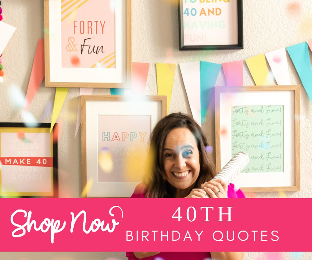 40th birthday decor quotes