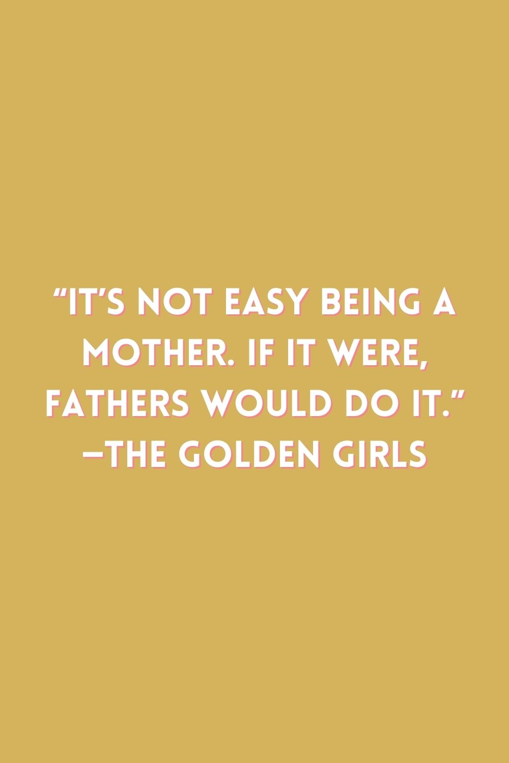 Mother's Day Quotes Golden Girls