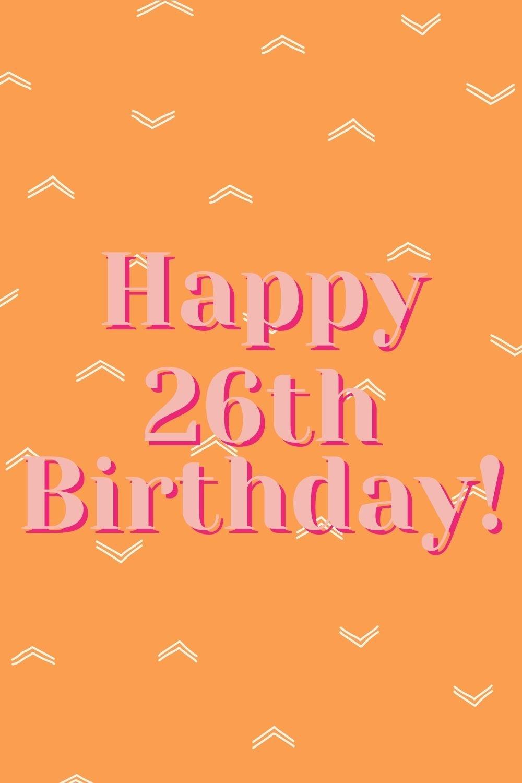 Happy 26th Birthday Quotes