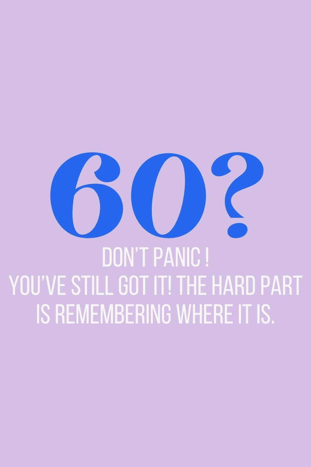 You've Still Got It Quotes For Turning 60