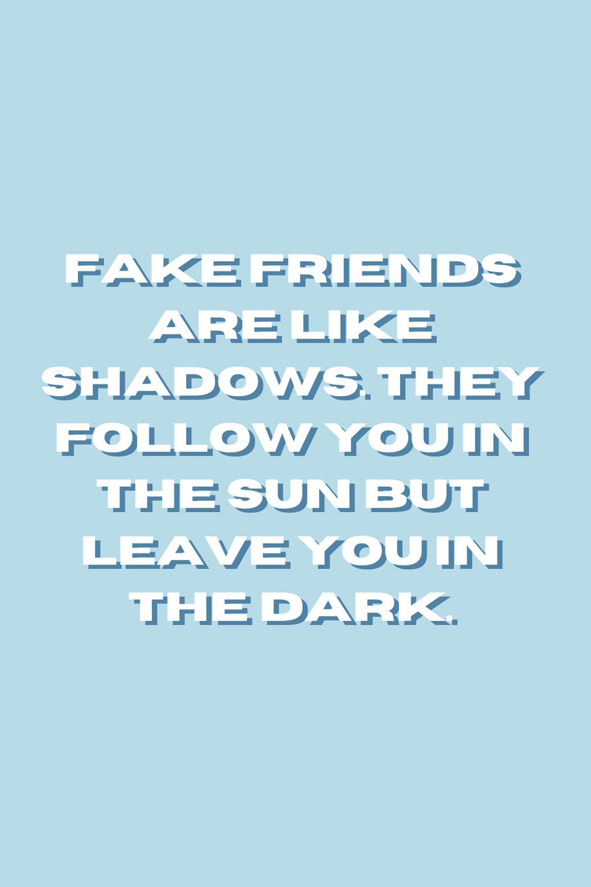 Why You Should Not Fake Friends Quotes