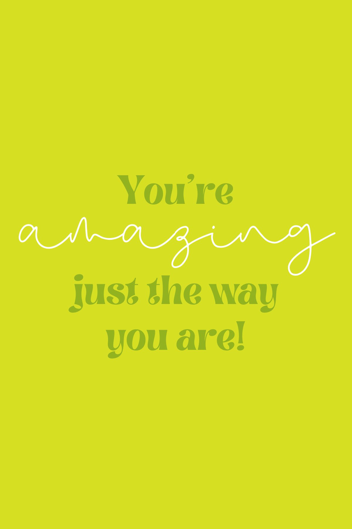 you are awesome just the way you are