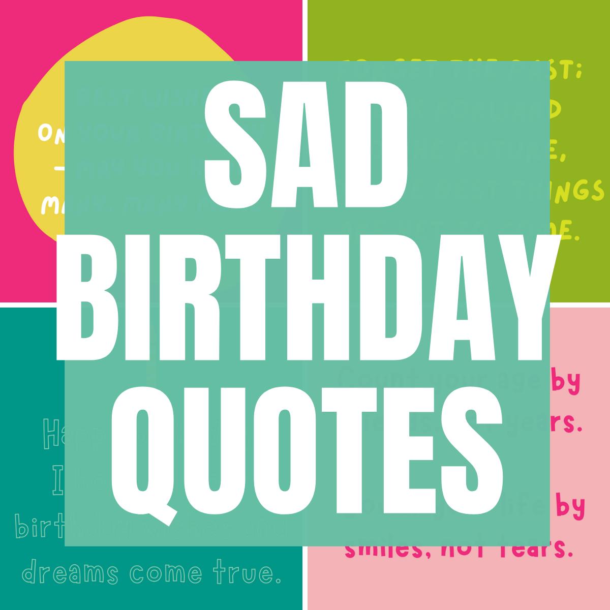 Sad Birthday Quotes Sayings