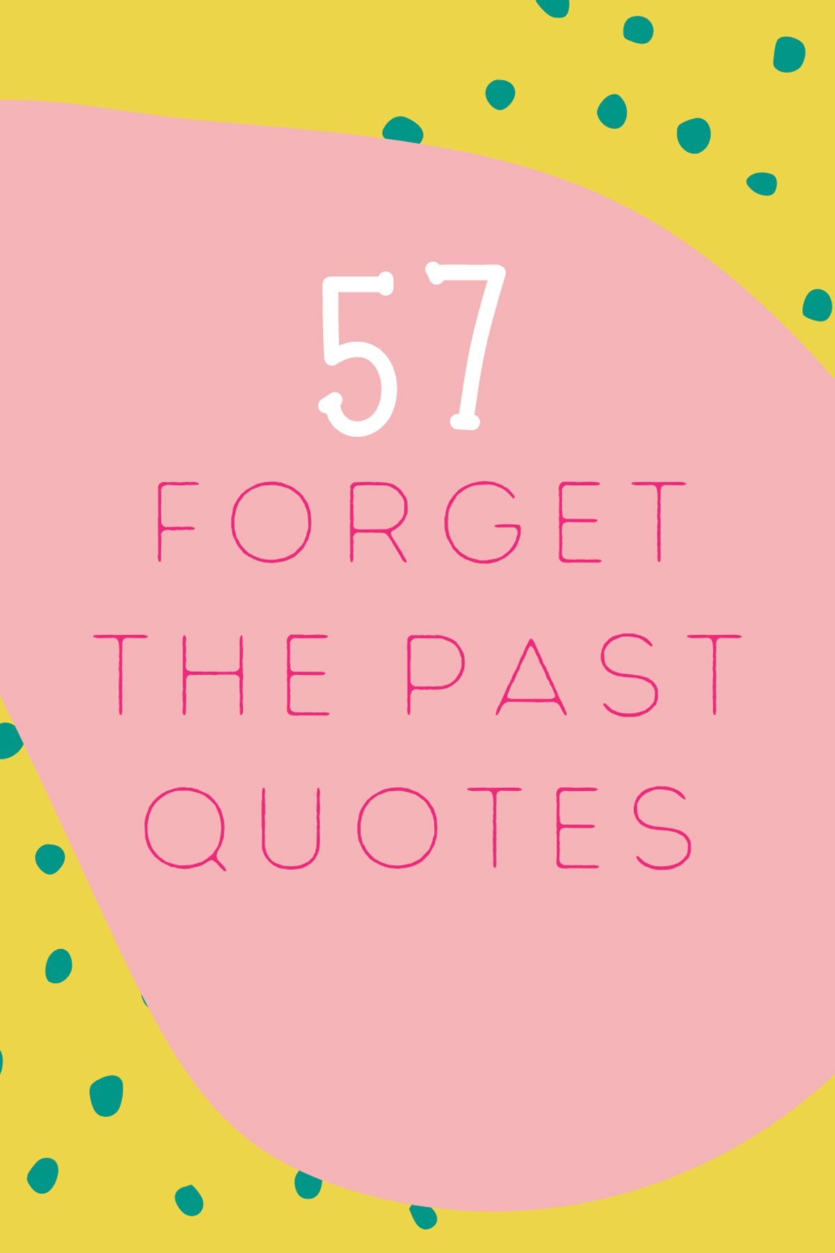 Forget The Past Quotes and Moving On